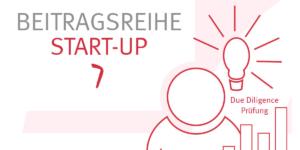 Due Diligence Prüfung vor der ersten Finanzierungsrunde –so machen Sie Ihr Start-Up reif für Investoren - Ecovis Düsseldorf, Köln und Langenfeld