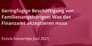 Geringfügige Beschäftigung von Familienangehörigen: Was das Finanzamt akzeptieren muss - Ecovis Hannover